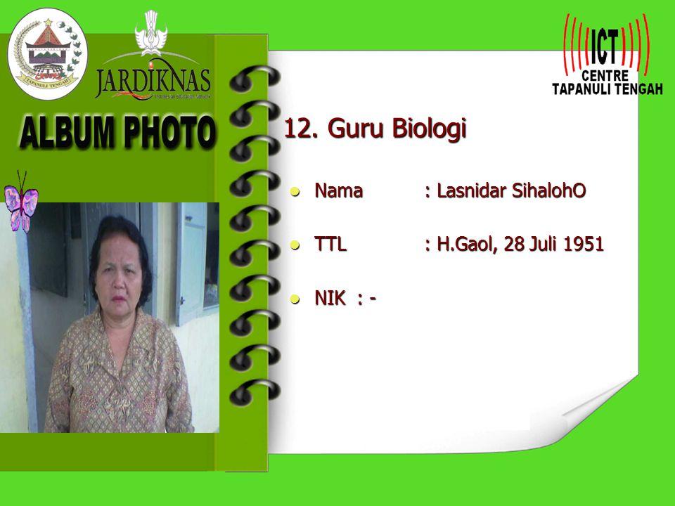 12. Guru Biologi Nama : Lasnidar SihalohO TTL : H.Gaol, 28 Juli 1951