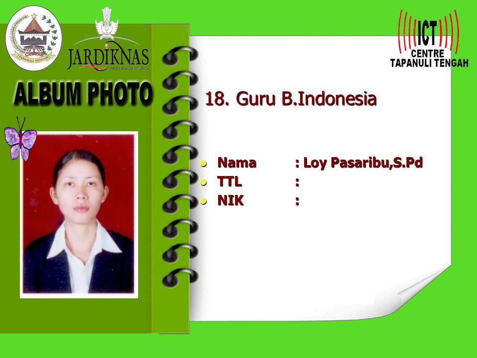 18. Guru B.Indonesia Nama : Loy Pasaribu,S.Pd TTL : NIK :