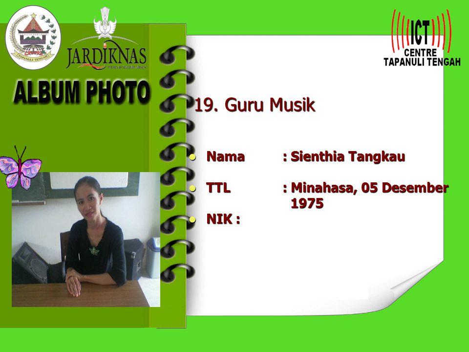 19. Guru Musik Nama : Sienthia Tangkau TTL : Minahasa, 05 Desember