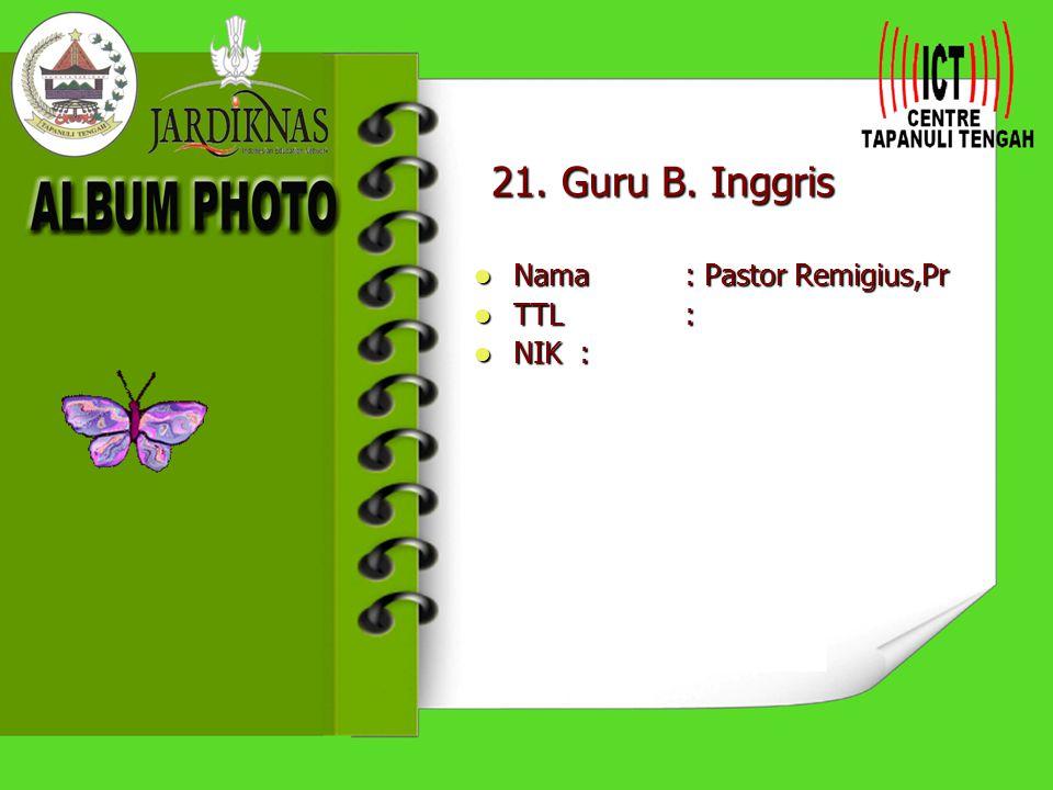 21. Guru B. Inggris Nama : Pastor Remigius,Pr TTL : NIK :
