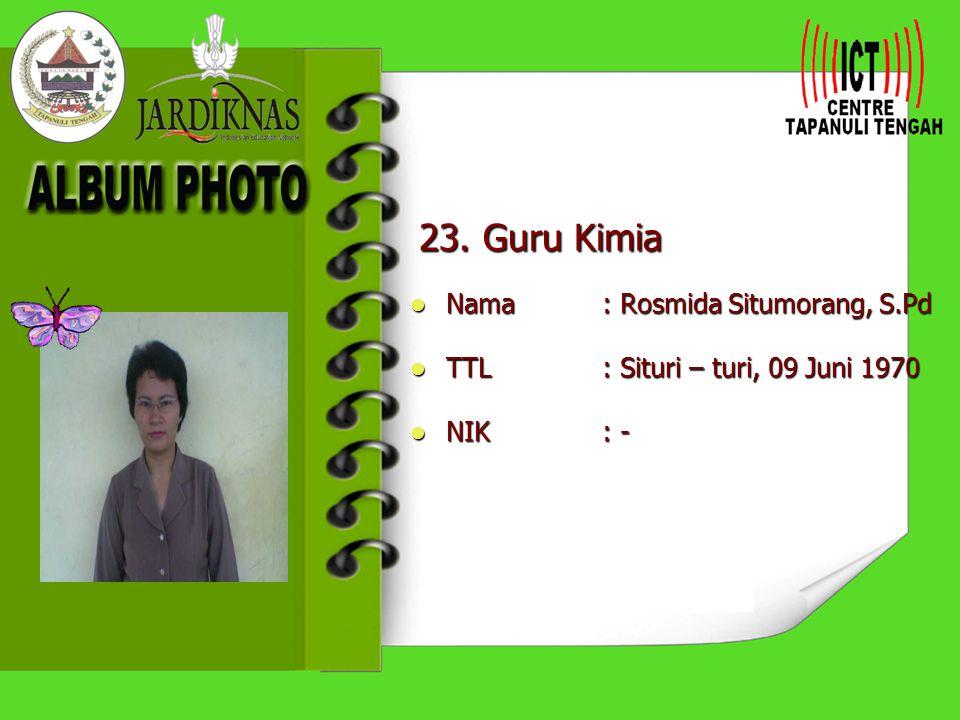 23. Guru Kimia Nama : Rosmida Situmorang, S.Pd