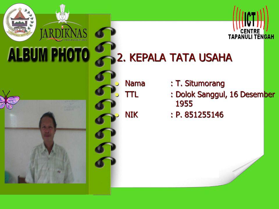 2. KEPALA TATA USAHA Nama : T. Situmorang