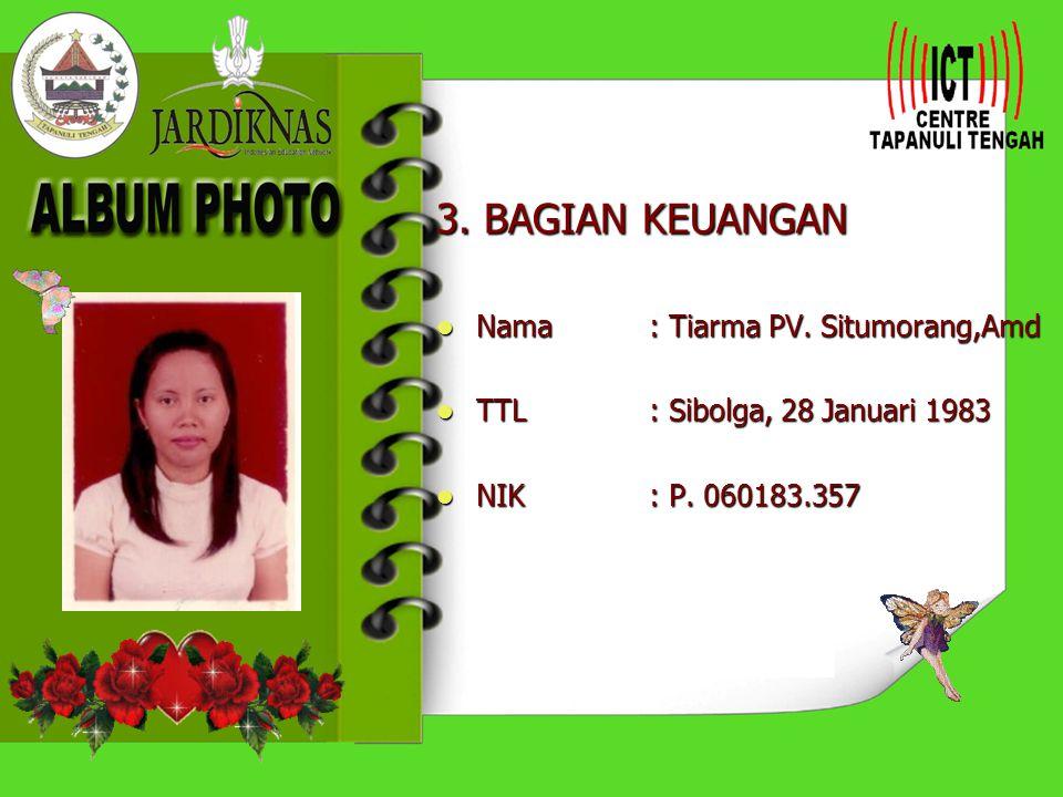 3. BAGIAN KEUANGAN Nama : Tiarma PV. Situmorang,Amd