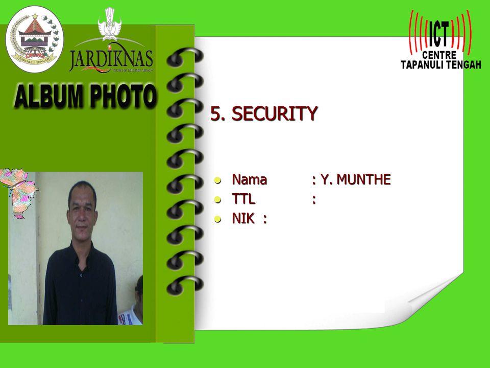 5. SECURITY Nama : Y. MUNTHE TTL : NIK :