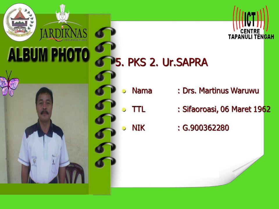 5. PKS 2. Ur.SAPRA Nama : Drs. Martinus Waruwu