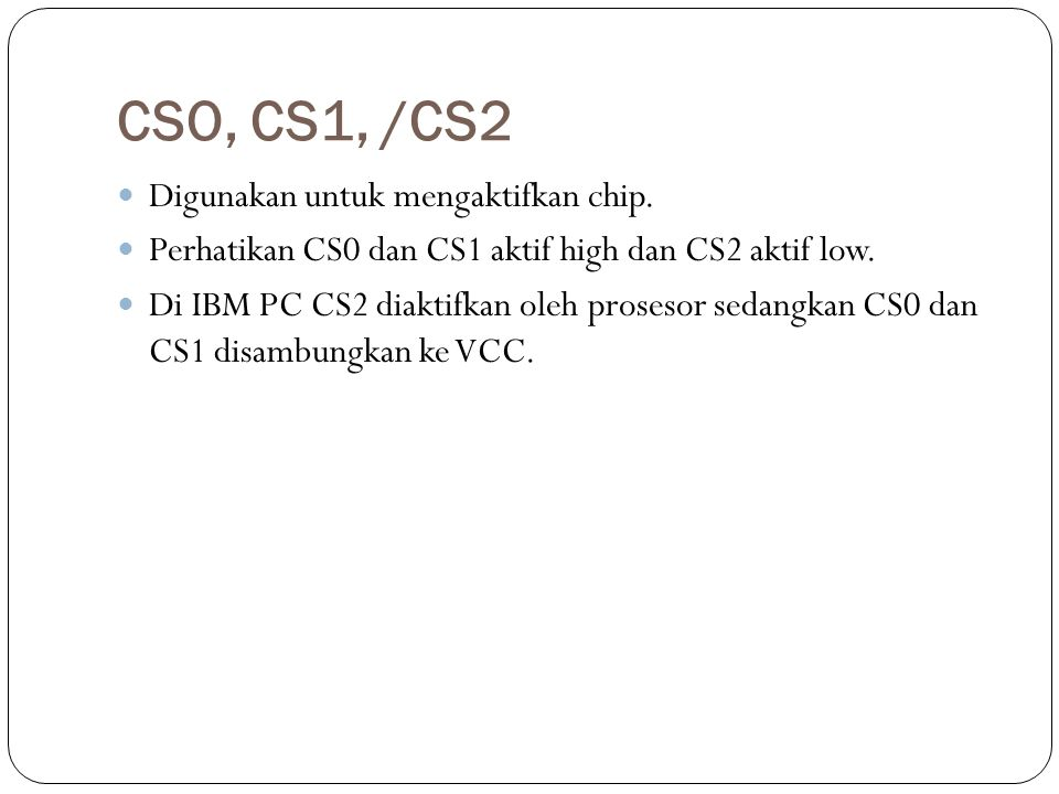 CSO, CS1, /CS2 Digunakan untuk mengaktifkan chip.