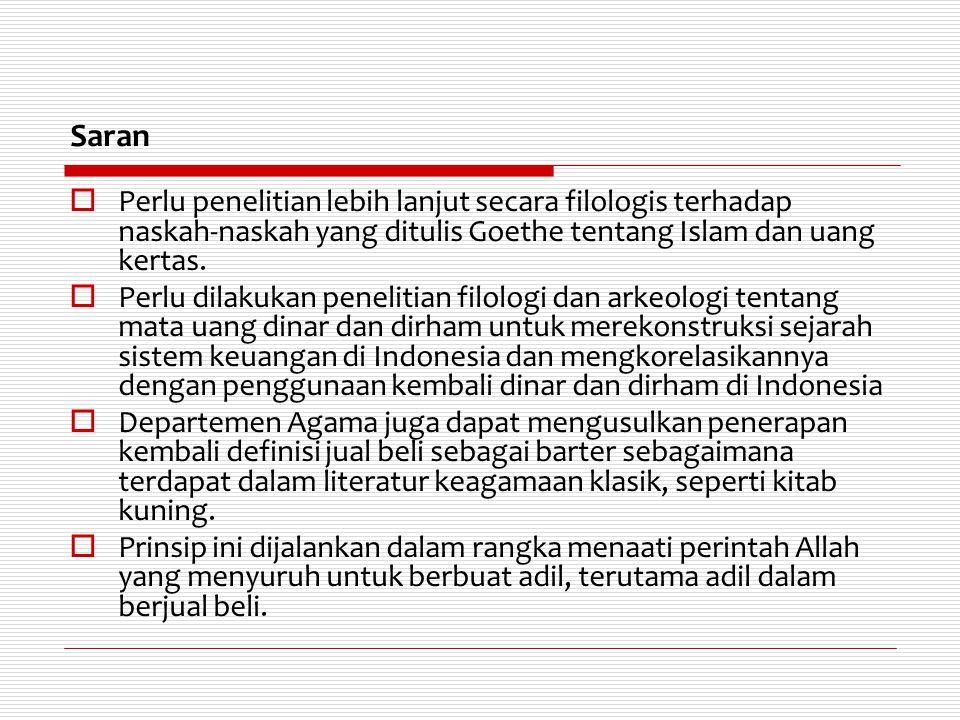 Saran Perlu penelitian lebih lanjut secara filologis terhadap naskah-naskah yang ditulis Goethe tentang Islam dan uang kertas.