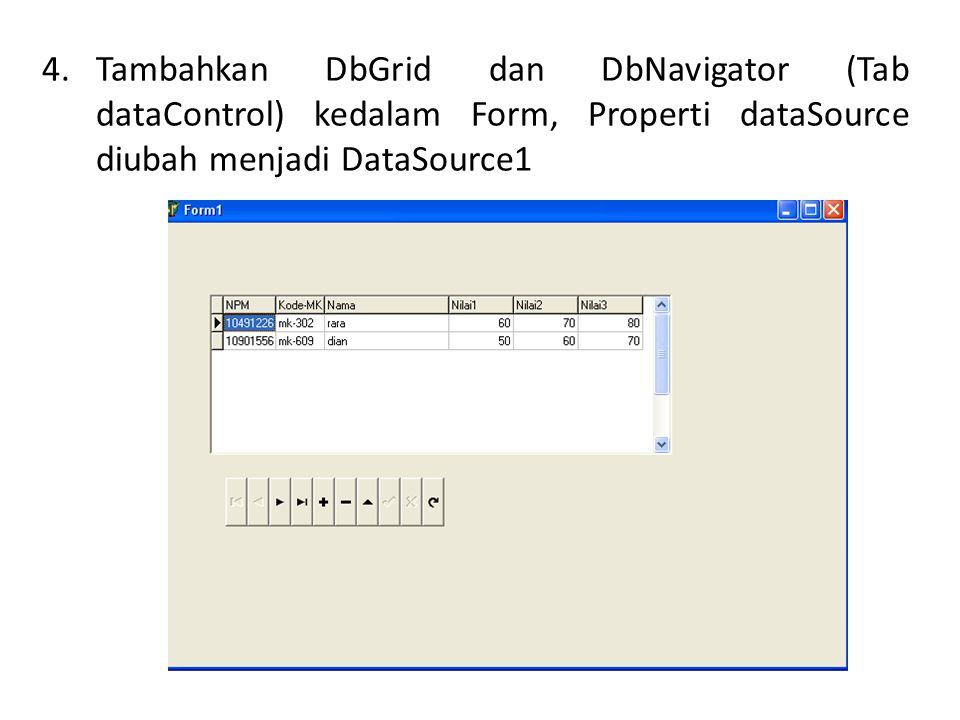 Tambahkan DbGrid dan DbNavigator (Tab dataControl) kedalam Form, Properti dataSource diubah menjadi DataSource1