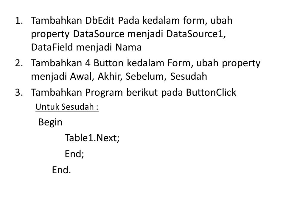 Tambahkan Program berikut pada ButtonClick Begin Table1.Next; End;