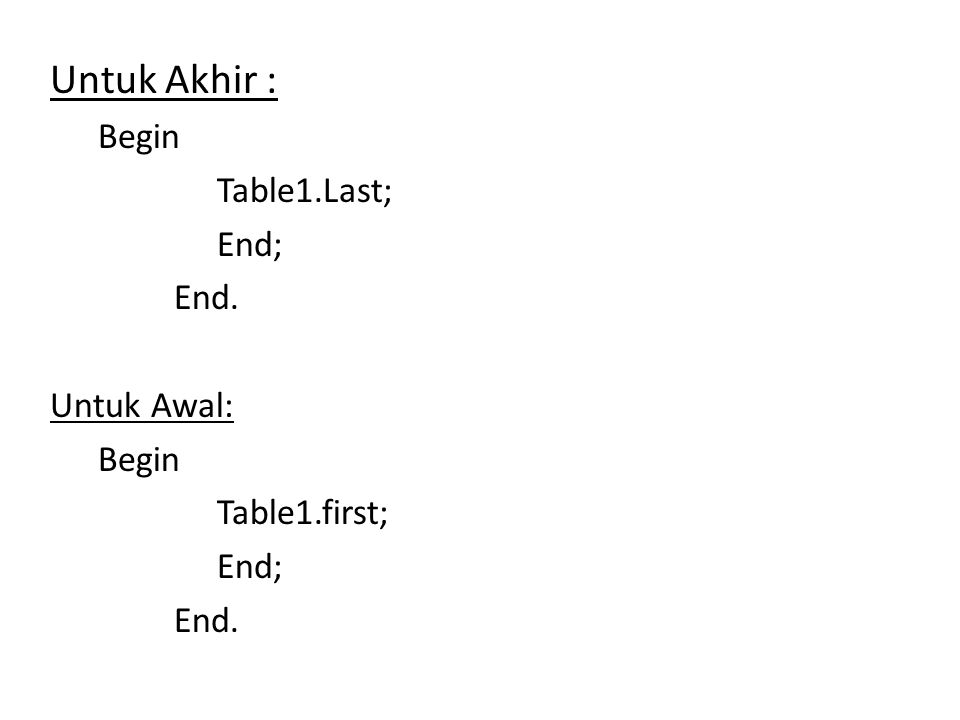 Untuk Akhir : Begin Table1.Last; End; End. Untuk Awal: Table1.first;