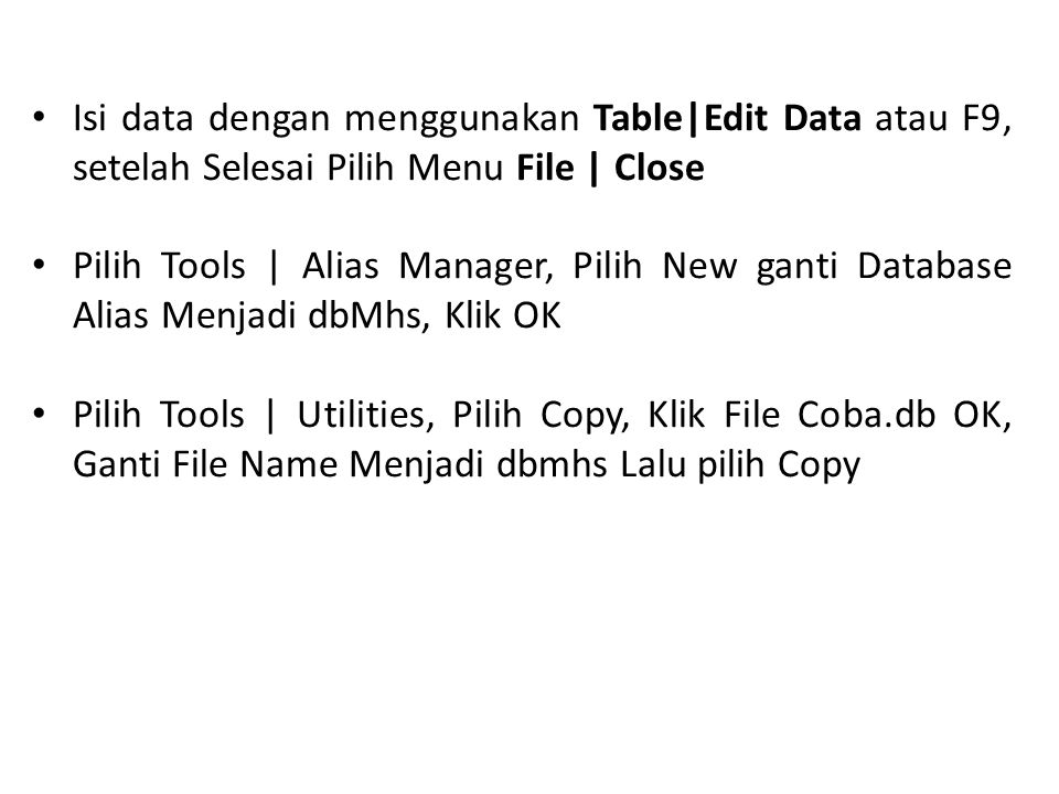 Isi data dengan menggunakan Table|Edit Data atau F9, setelah Selesai Pilih Menu File | Close
