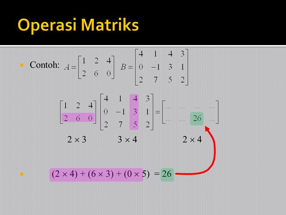 Operasi Matriks Contoh: 2  3 3  4 2  4