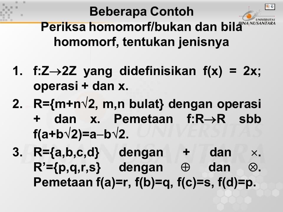 Beberapa Contoh Periksa homomorf/bukan dan bila homomorf, tentukan jenisnya