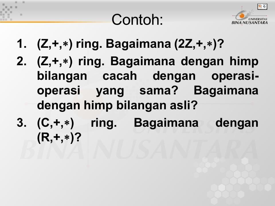 Contoh: 1. (Z,+,) ring. Bagaimana (2Z,+,)