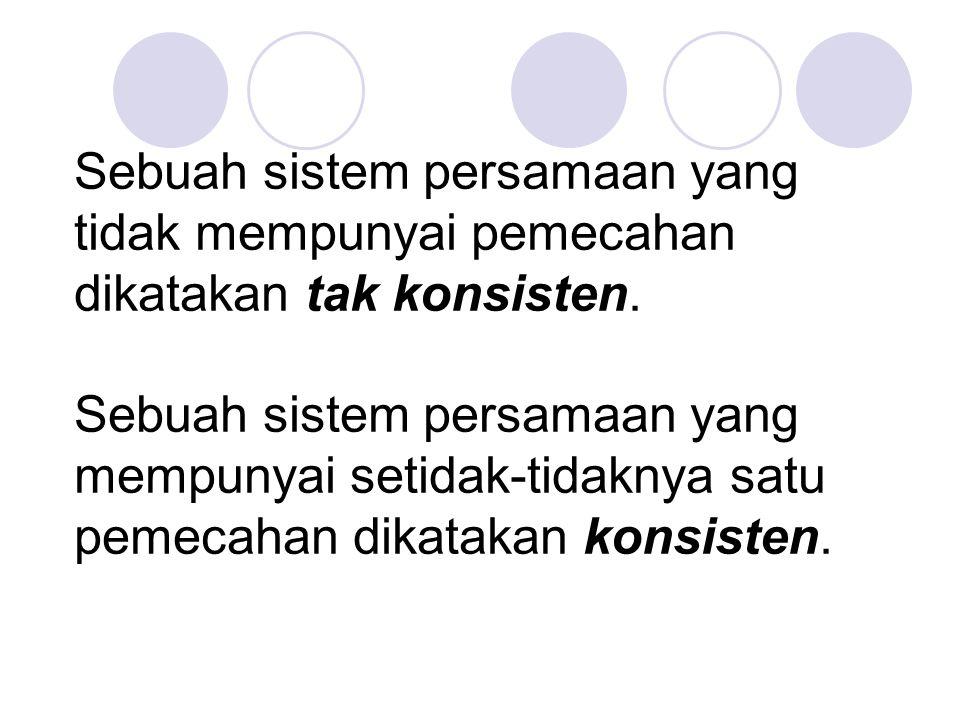 Sebuah sistem persamaan yang tidak mempunyai pemecahan dikatakan tak konsisten.