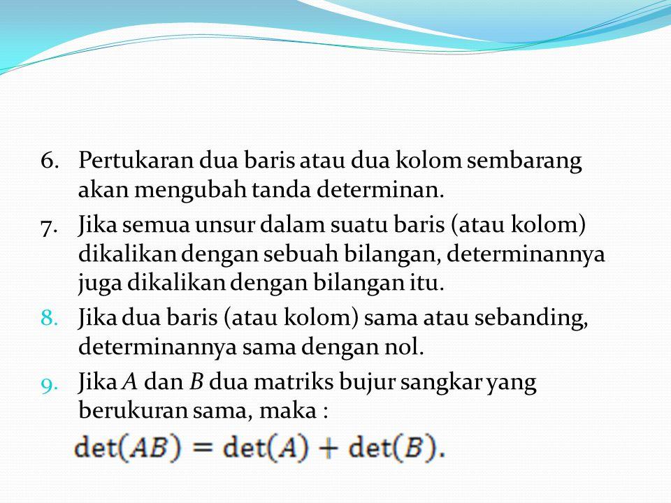 6. Pertukaran dua baris atau dua kolom sembarang akan mengubah tanda determinan.
