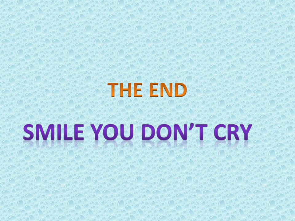 THE END SMILE YOU DON'T CRY