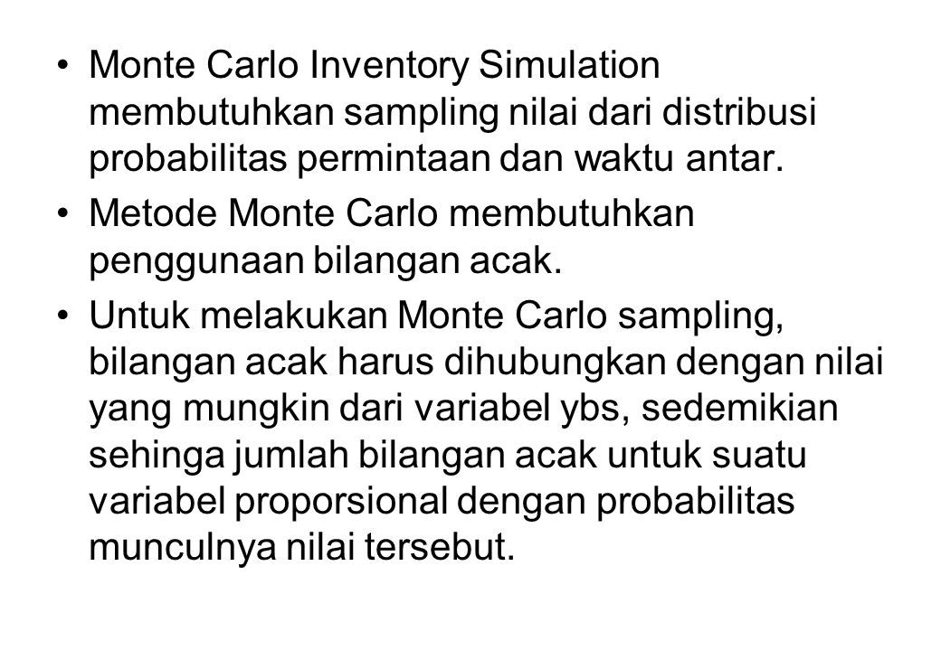 Monte Carlo Inventory Simulation membutuhkan sampling nilai dari distribusi probabilitas permintaan dan waktu antar.