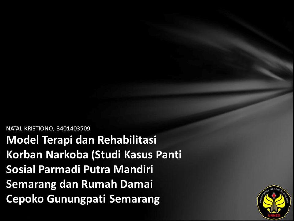 NATAL KRISTIONO, 3401403509 Model Terapi dan Rehabilitasi Korban Narkoba (Studi Kasus Panti Sosial Parmadi Putra Mandiri Semarang dan Rumah Damai Cepoko Gunungpati Semarang