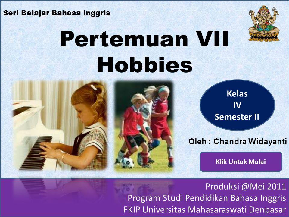 Pertemuan VII Hobbies Kelas IV Semester II Produksi @Mei 2011
