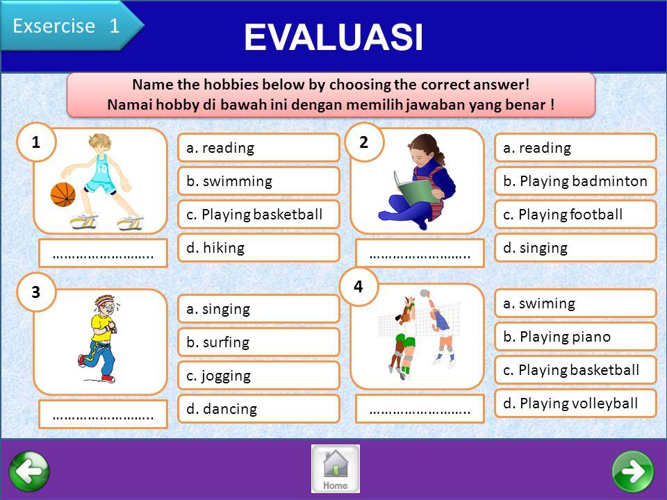 Exsercise 1 EVALUASI. v. Name the hobbies below by choosing the correct answer! Namai hobby di bawah ini dengan memilih jawaban yang benar !