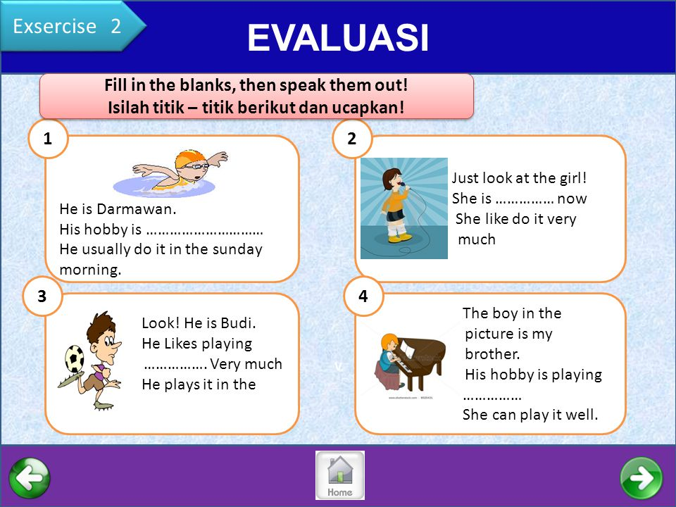 EVALUASI Exsercise 2 Fill in the blanks, then speak them out!