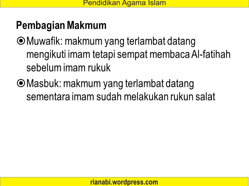 Pembagian Makmum Muwafik: makmum yang terlambat datang mengikuti imam tetapi sempat membaca Al-fatihah sebelum imam rukuk.