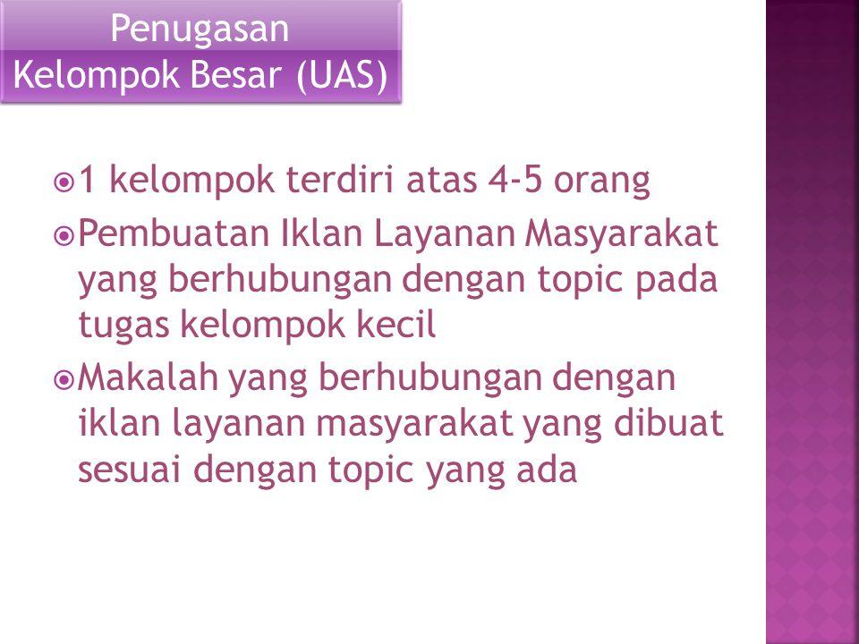 Penugasan Kelompok Besar (UAS) 1 kelompok terdiri atas 4-5 orang.