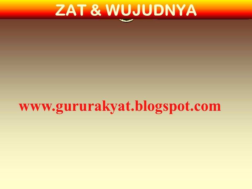 ZAT & WUJUDNYA www.gururakyat.blogspot.com