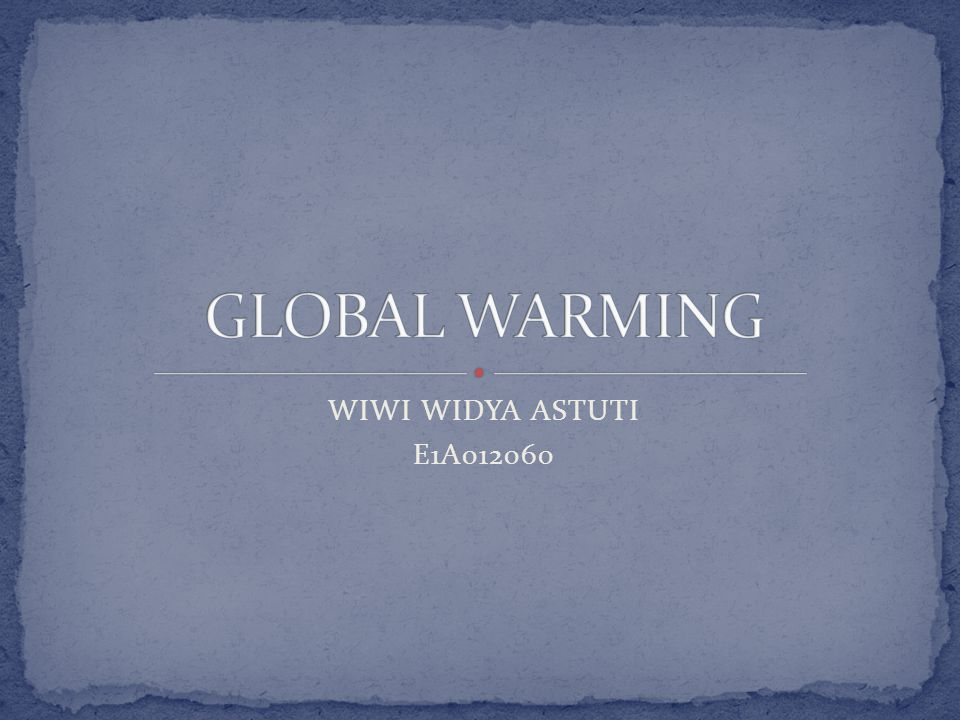 GLOBAL WARMING WIWI WIDYA ASTUTI E1A012060
