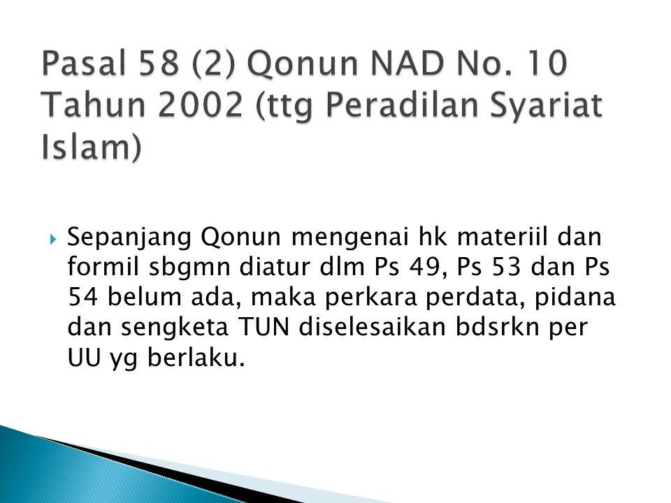 Pasal 58 (2) Qonun NAD No. 10 Tahun 2002 (ttg Peradilan Syariat Islam)