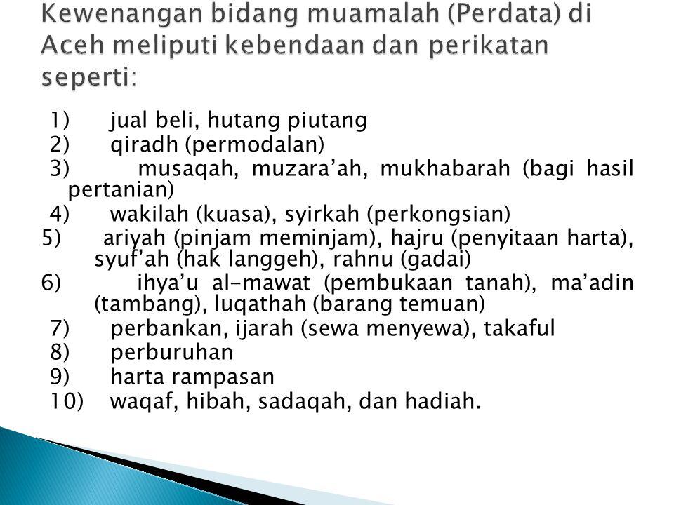 Kewenangan bidang muamalah (Perdata) di Aceh meliputi kebendaan dan perikatan seperti: