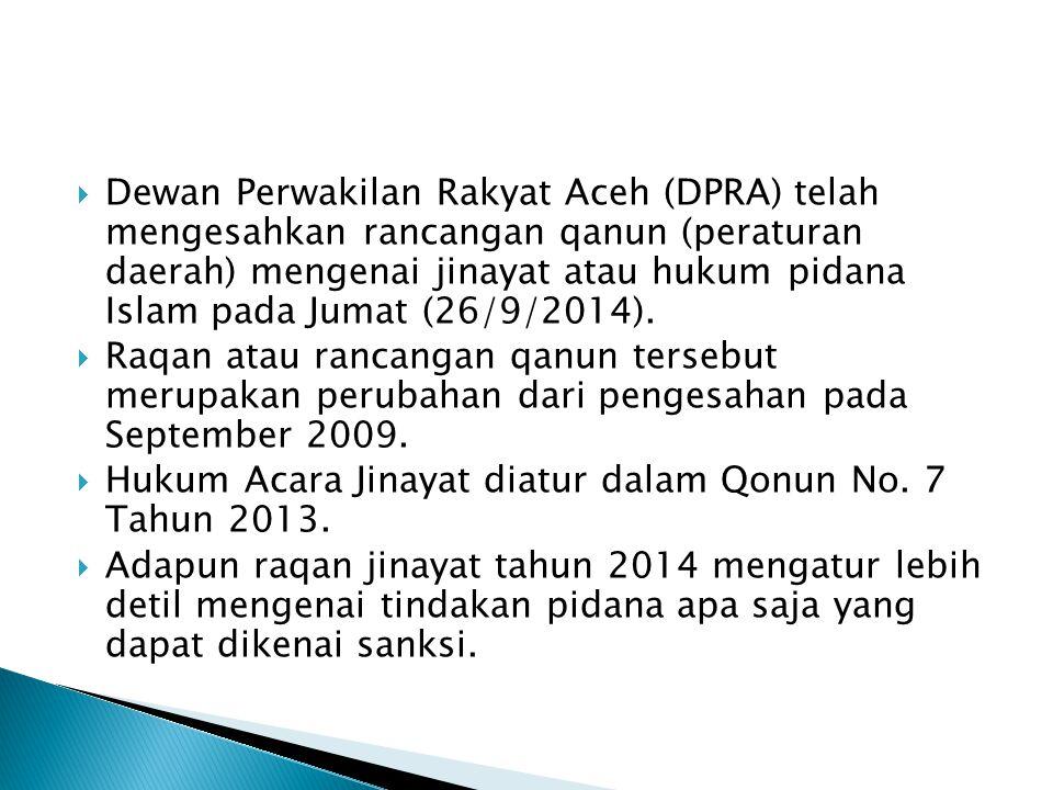 Dewan Perwakilan Rakyat Aceh (DPRA) telah mengesahkan rancangan qanun (peraturan daerah) mengenai jinayat atau hukum pidana Islam pada Jumat (26/9/2014).