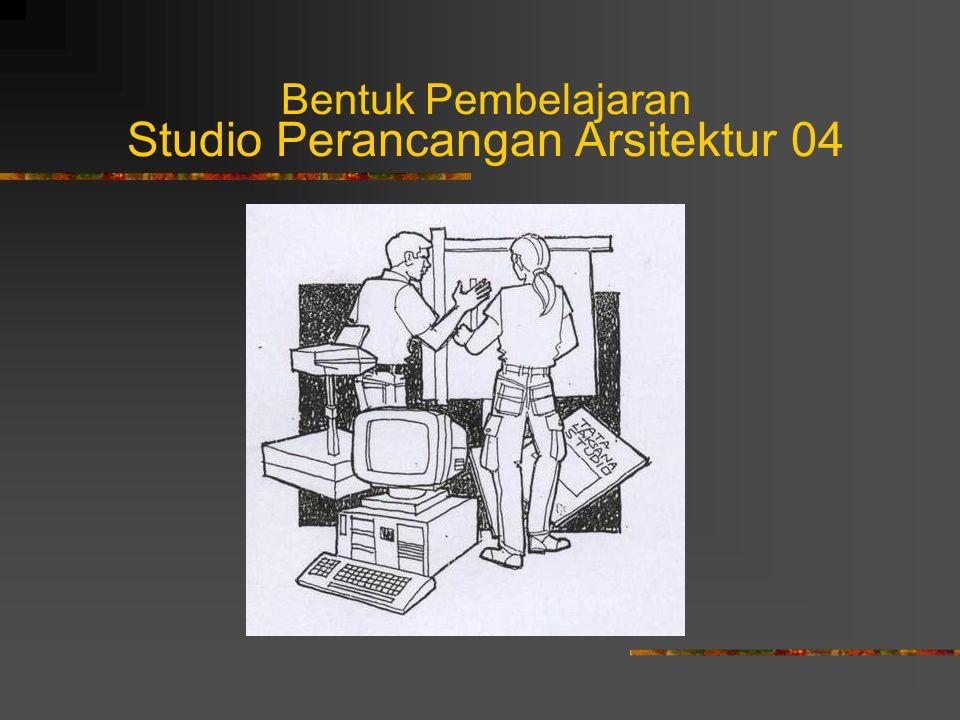 Bentuk Pembelajaran Studio Perancangan Arsitektur 04