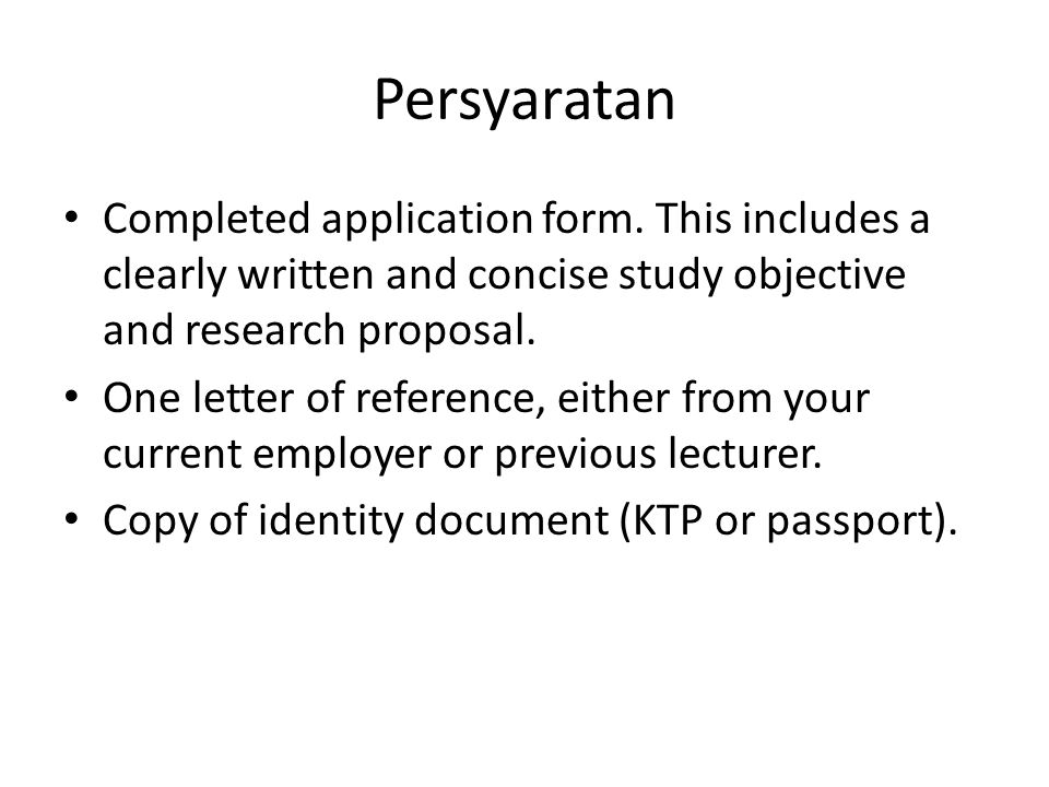 Persyaratan Completed application form. This includes a clearly written and concise study objective and research proposal.