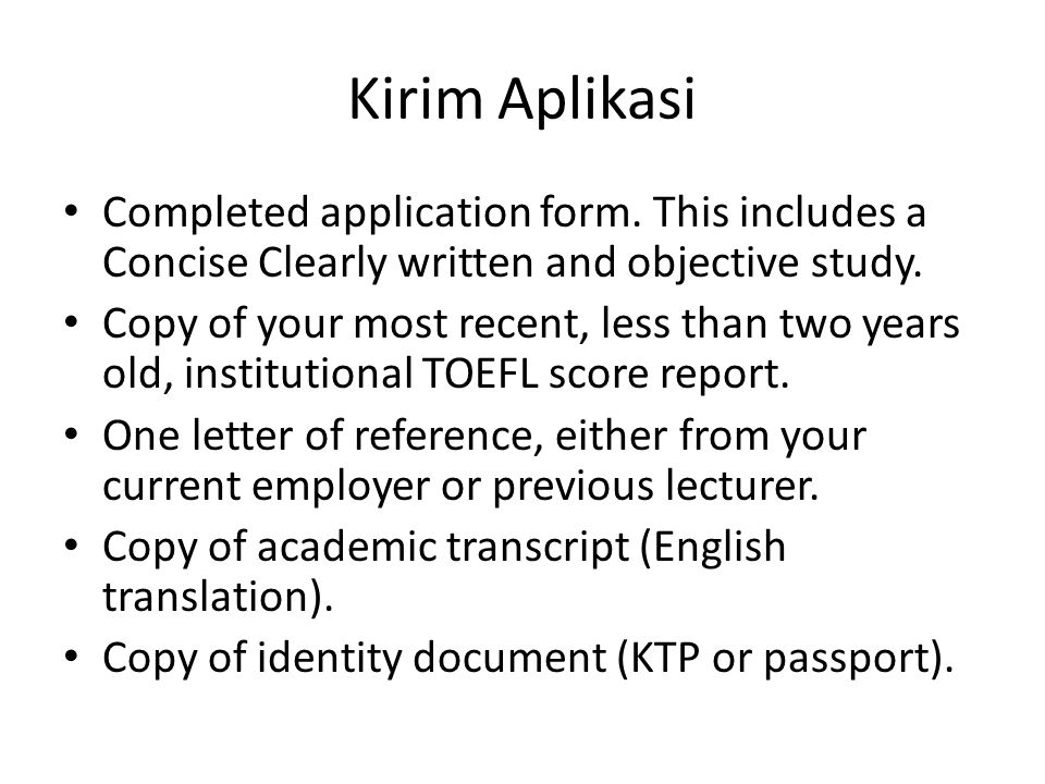 Kirim Aplikasi Completed application form. This includes a Concise Clearly written and objective study.