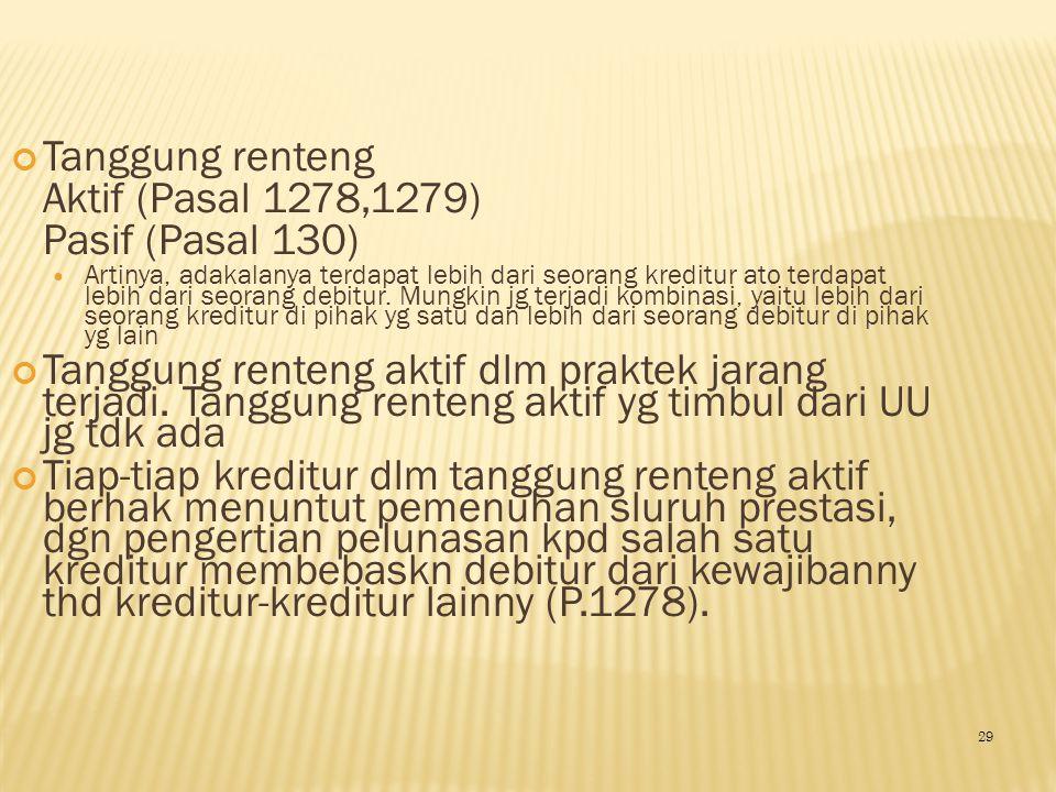 Tanggung renteng Aktif (Pasal 1278,1279) Pasif (Pasal 130)