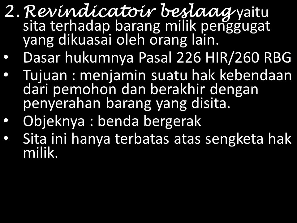 Revindicatoir beslaag yaitu sita terhadap barang milik penggugat yang dikuasai oleh orang lain.