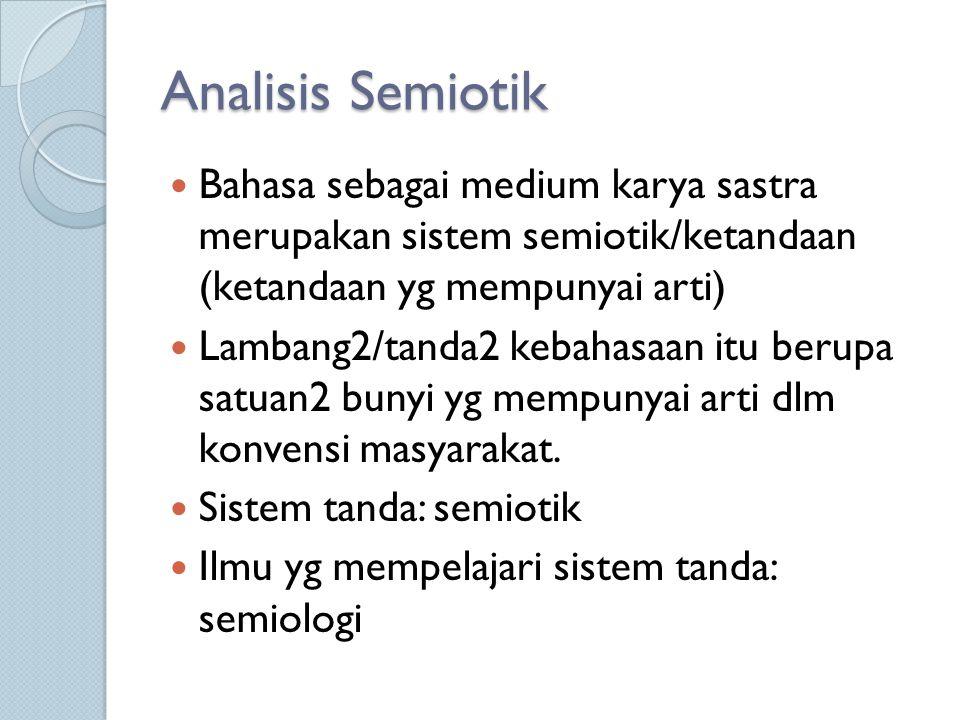 Analisis Semiotik Bahasa sebagai medium karya sastra merupakan sistem semiotik/ketandaan (ketandaan yg mempunyai arti)
