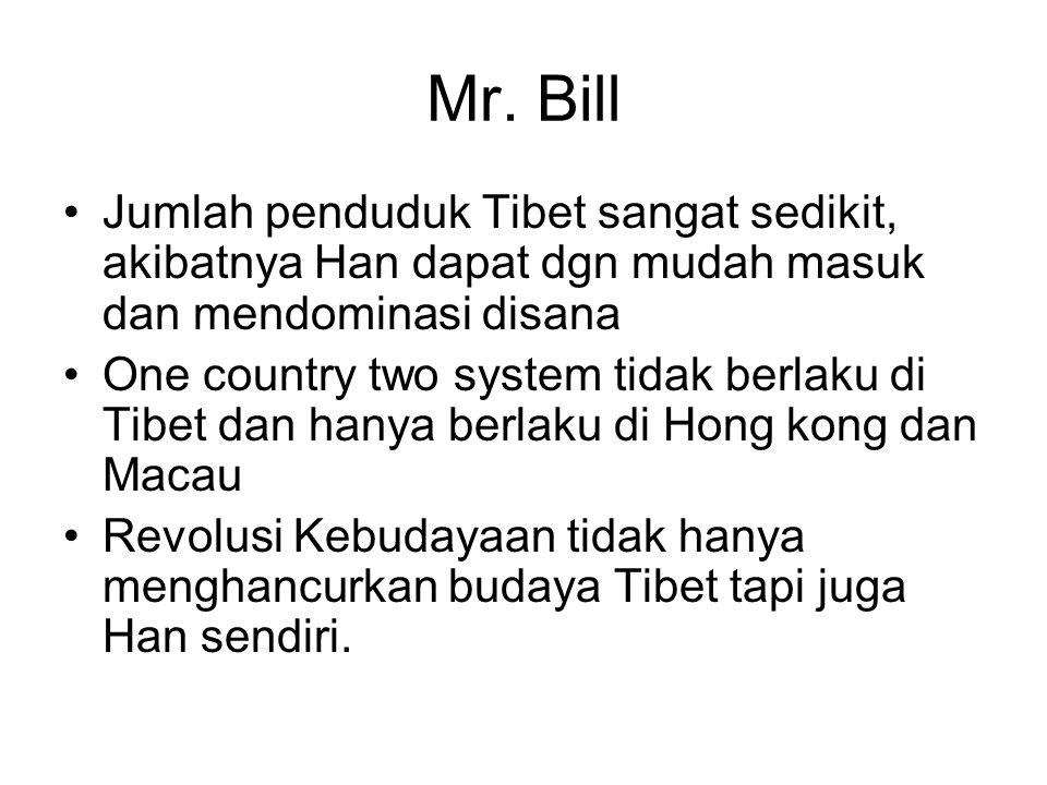 Mr. Bill Jumlah penduduk Tibet sangat sedikit, akibatnya Han dapat dgn mudah masuk dan mendominasi disana.