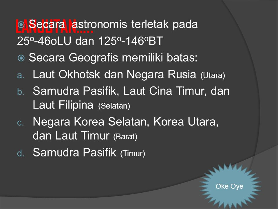 LANJUTAN….. Secara astronomis terletak pada 25o-46oLU dan 125o-146oBT