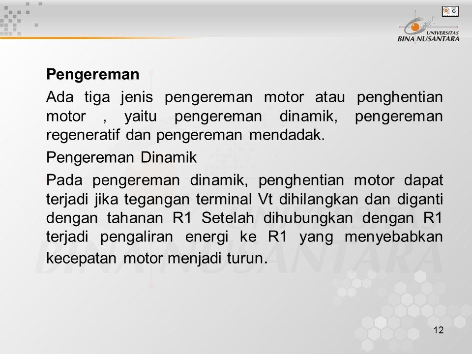 Pengereman Ada tiga jenis pengereman motor atau penghentian motor , yaitu pengereman dinamik, pengereman regeneratif dan pengereman mendadak.
