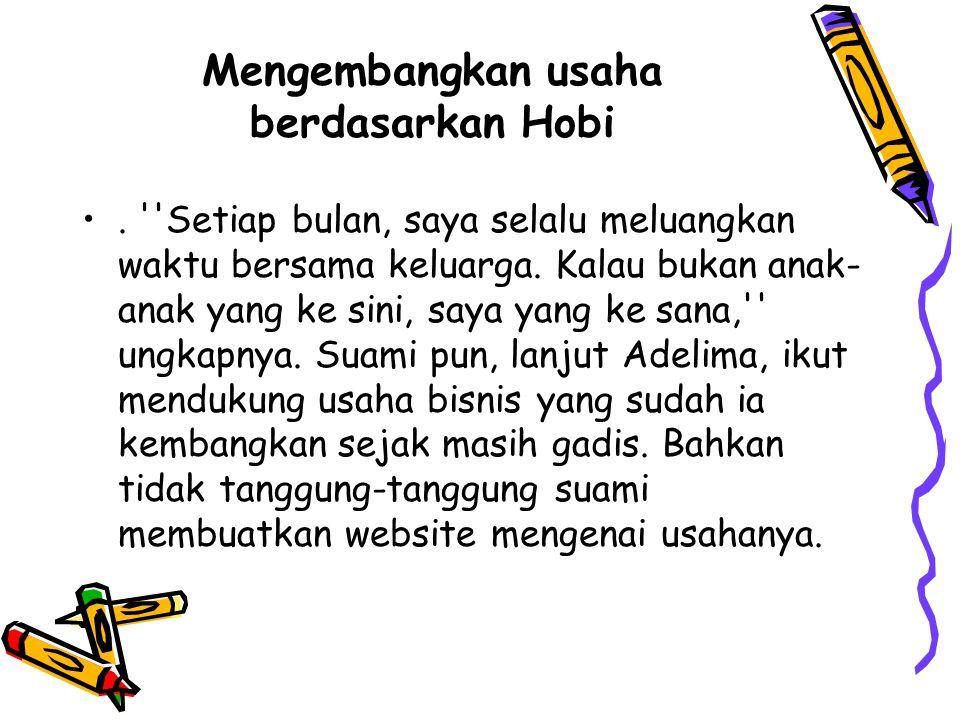 Mengembangkan usaha berdasarkan Hobi