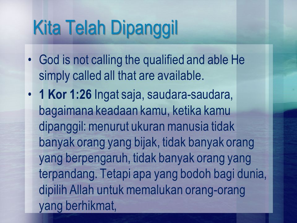 Kita Telah Dipanggil God is not calling the qualified and able He simply called all that are available.