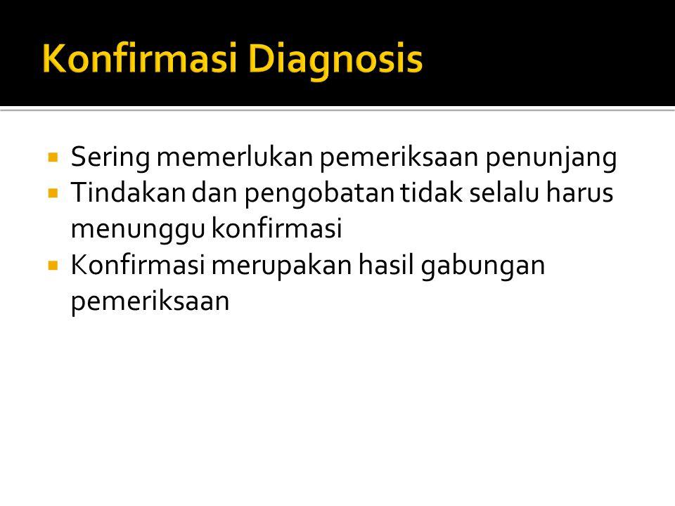 Konfirmasi Diagnosis Sering memerlukan pemeriksaan penunjang