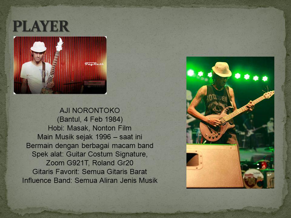PLAYER AJI NORONTOKO (Bantul, 4 Feb 1984) Hobi: Masak, Nonton Film