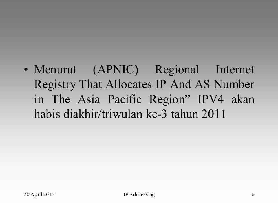 Menurut (APNIC) Regional Internet Registry That Allocates IP And AS Number in The Asia Pacific Region IPV4 akan habis diakhir/triwulan ke-3 tahun 2011