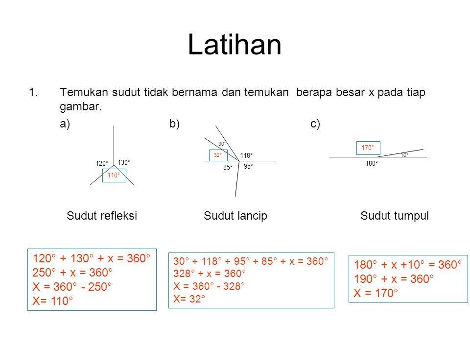 Latihan Temukan sudut tidak bernama dan temukan berapa besar x pada tiap gambar. a) b) c) 30°