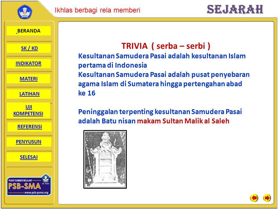TRIVIA ( serba – serbi ) Kesultanan Samudera Pasai adalah kesultanan Islam pertama di Indonesia.