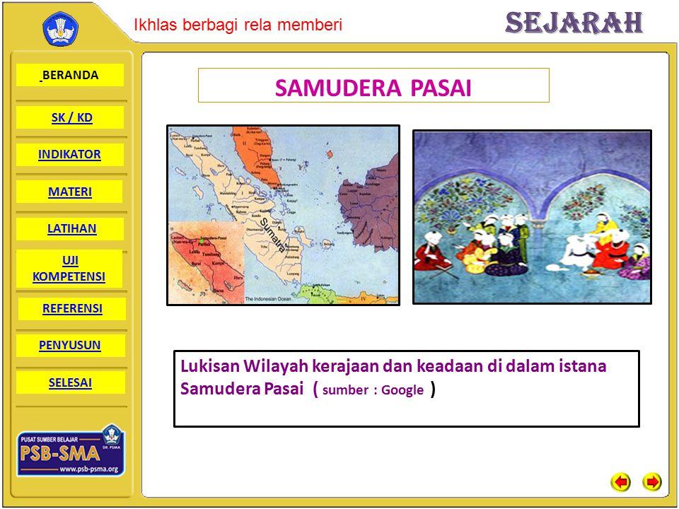 SAMUDERA PASAI Lukisan Wilayah kerajaan dan keadaan di dalam istana Samudera Pasai ( sumber : Google )